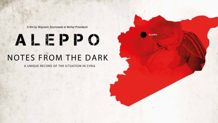 Aleppo: Notes from the Dark - Trailer