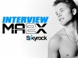 Ma2x l'interview ! Skyrock.com