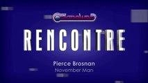 November Man : Rencontre avec Pierce Brosnan