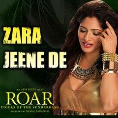 Zara Jeene De Full Video Song | Roar - Tiger of The Sundarbans | New Song Full HD