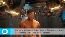 Marvel's Animated 'Guardians of The Galaxy' Adds 'Star Wars: The Clone Wars' Veteran