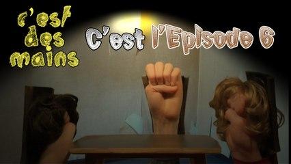 C'est des mains - C'est l'épisode 06 (EP06-S01)