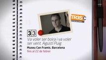 TV3 - 33 recomana - Va voler ser boira i va voler ser vent. Agustí Puig. Museu Can Framis. Barcelo