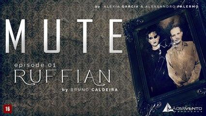 "MUTE - ""RUFFIAN"" / ""FACÍNORA"" Ep. 01"
