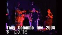 Tony Colombo - Tony Colombo Live 2004 3° Parte
