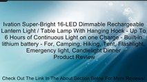Ivation Super-Bright 16-LED Dimmable Rechargeable Lantern Light / Table Lamp With Hanging Hook - Up To 6 Hours of Continuous Light on one Charge - Built-in lithium battery - For, Camping, Hiking, Tent, Flashlight, Emergency light, Candlelight Dinner