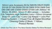 52mm Lens Accessory Kit for NIKON DSLR D3200 D3100 D7100 D5200 D5100 D800 D700 D600 D40 D60 D80 D90 D3000 D5000 D7000 with (Nilkkor 18-55mm, 55-200m, 50mm f/1.8D) Lenses --- Includes: 2.0x Telephoto High Definition Lens + 52mm Universal Snap-On Lens Cap +