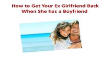 Great.. How to Get Your Ex Girlfriend Back When She has a Boyfriend