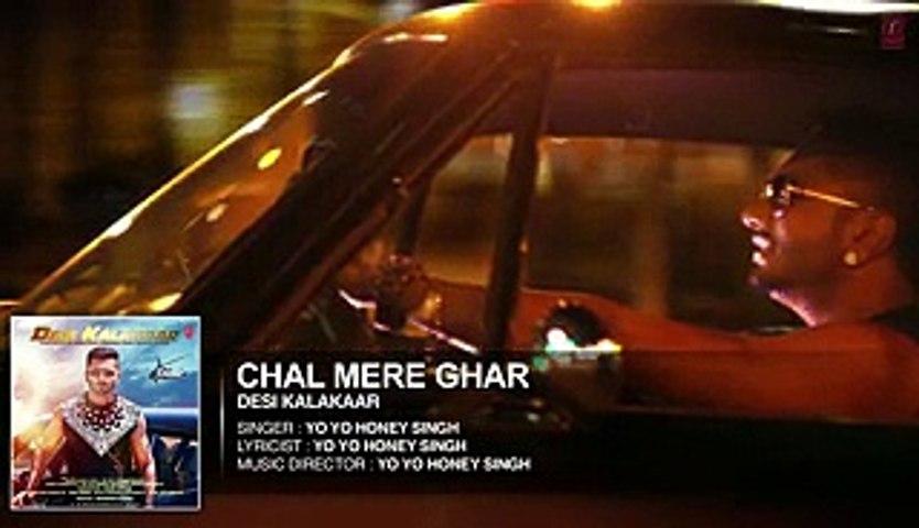 YoYo  -Honey Singh - Desi Kalakaar-Chal Mere Ghar Full Song (nice collection Must watch