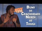 Stand Up Comedy By Julian Michael - Bums vs Crackheads/ Nerds vs Thugs