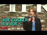 Stand Up Comedy By Lisa Sunstedt - Joe Cocker is a Joe C***