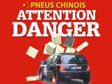 Pneus chinois : Attention danger !