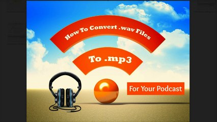 Podcasting Tips: How to Convert Wav Files to MP3 for iTunes