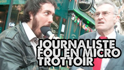 JOURNALISTE FOU EN MICRO TROTTOIR
