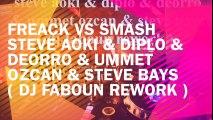 freack vs smash steve aoki & diplo & deorro & ummet ozcan & steve bays ( dj faboun rework )