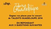 Talents Guadeloupe 2014 - Gagnez vos places pour le concert