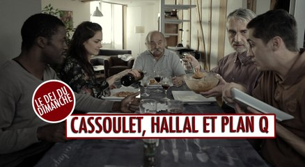 Cassoulet, Hallal et plan Q - Le déj du dimanche