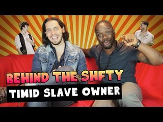 The Timid Slave Owner ~ Behind the SHFTY with Klarity and Christiano Covino!