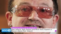 Ben Affleck, Matt Damon and More Stars Appear in Bono's Ebola PSA--Watch!