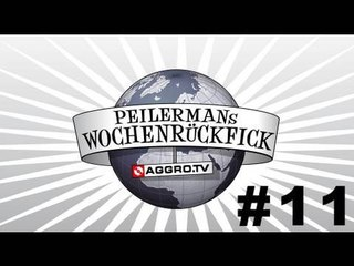 PEILERMAN´S WOCHENRÜCKFICK #11 (OFFICIAL HD VERSION AGGROTV)