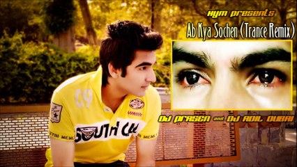 Hym - Ab Kya Sochen (REMIX) | Dj Adil Dubai & DJ Prasen