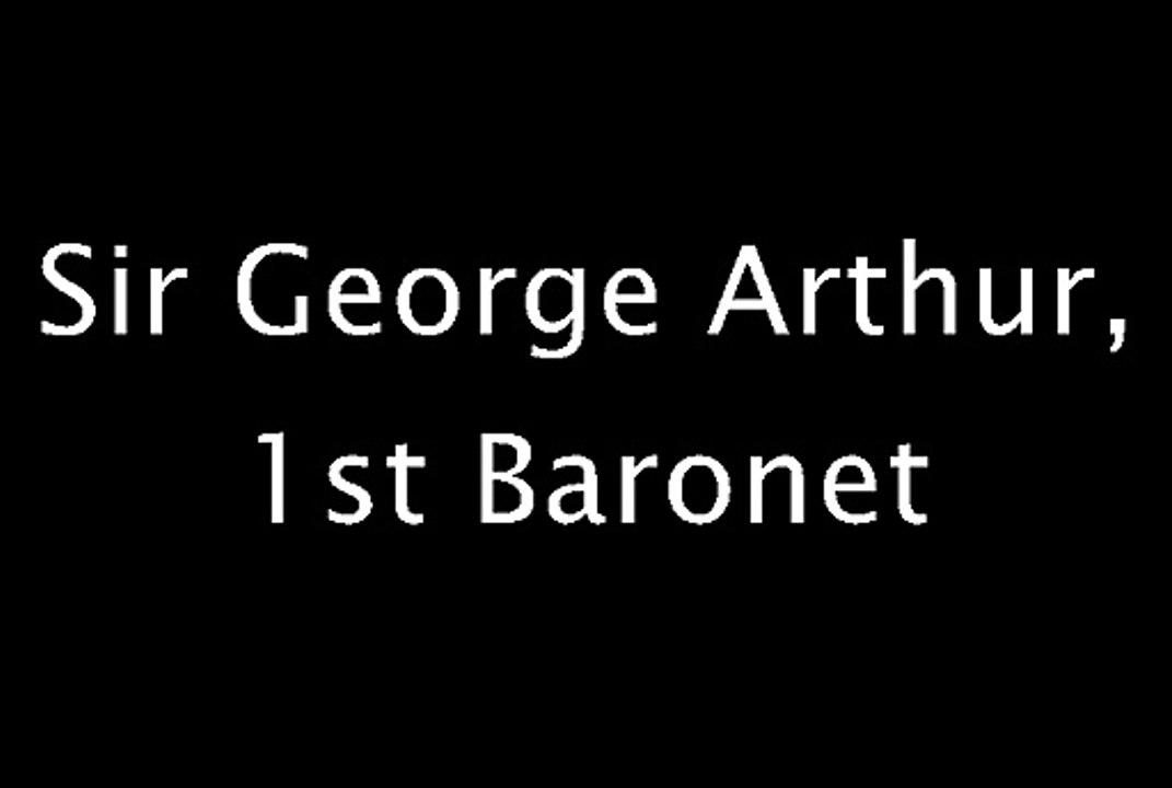 Sir George Arthur, 1st Baronet