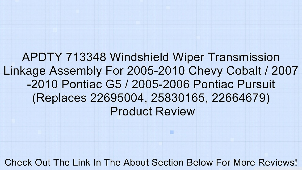 APDTY 713348 Windshield Wiper Transmission Linkage Assembly For 2005-2010  Chevy Cobalt / 2007-2010 Pontiac G5 / 2005-2006 Pontiac Pursuit (Replaces  22695004, 25830165, 22664679) Review