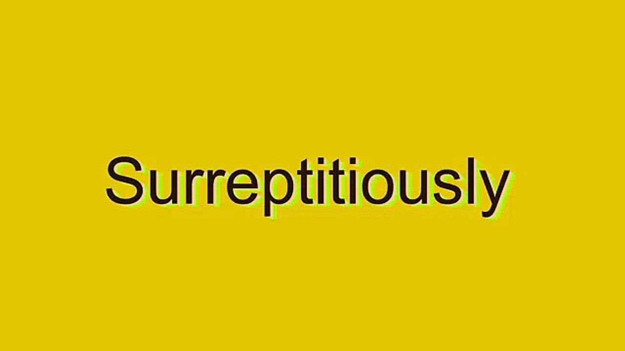 How to Pronounce Surreptitiously