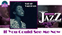 Sarah Vaughan - If You Could See Me Now (HD) Officiel Seniors Jazz