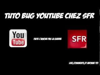 Tuto   Régler le Bug de  SFR sur Youtube !