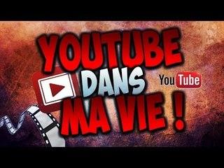 YouTube dans ma vie ...