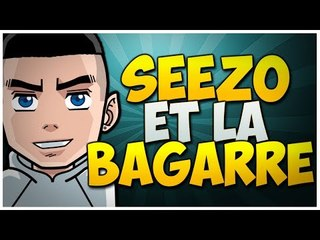 SeeZo et la Bagarre !
