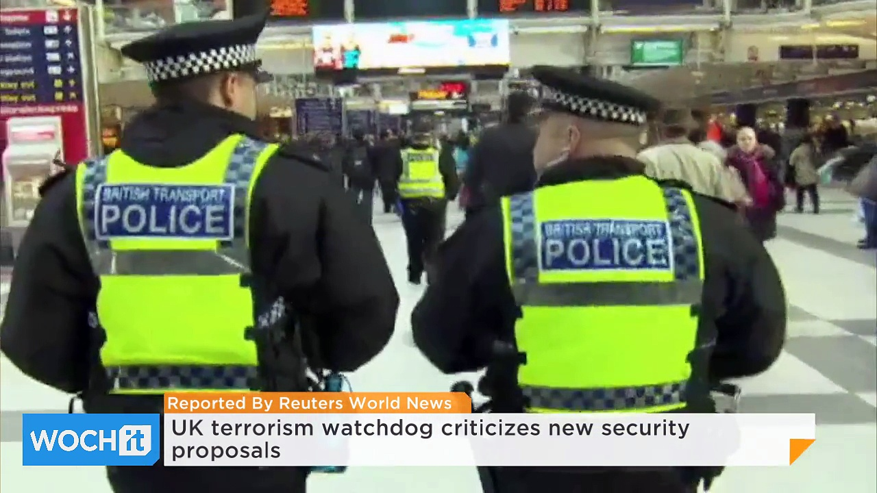 UK Terrorism Watchdog Criticizes New Security Proposals