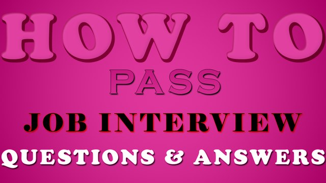 How To Pass Job Interview Questions & Answers - Pass Job Interviews