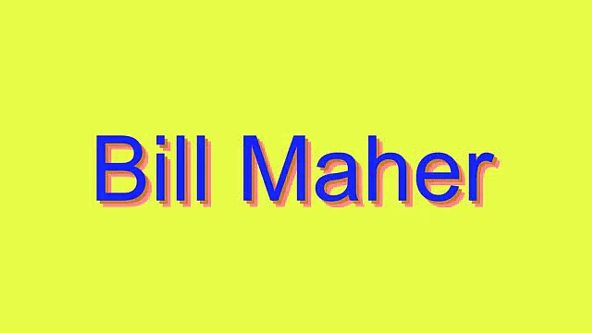 How to Pronounce Bill Maher