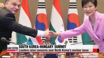 Leaders of South Korea, Hungary discuss North Korean nuclear issue, economic cooperation