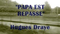 "HUGUES DRAYE : ""Papa est repassé"" (paroles et musique : Hugues Draye)"