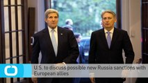U.S. to Discuss Possible New Russia Sanctions With European Allies