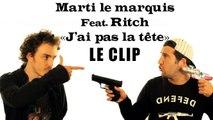 Marti feat. Ritch - jai pas la tete CLIP