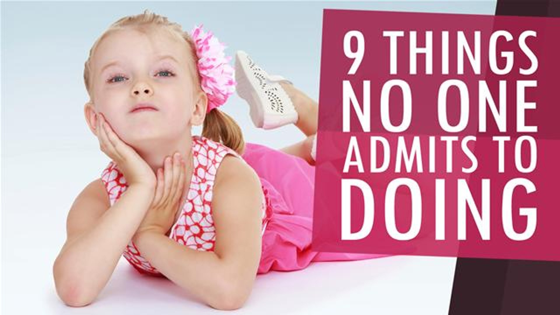 9 Things No One Admits To Doing