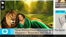 """Oprah Winfrey Poses With a Lion for O, The Oprah Magazine's """"Brave New You!"""" Issue"""