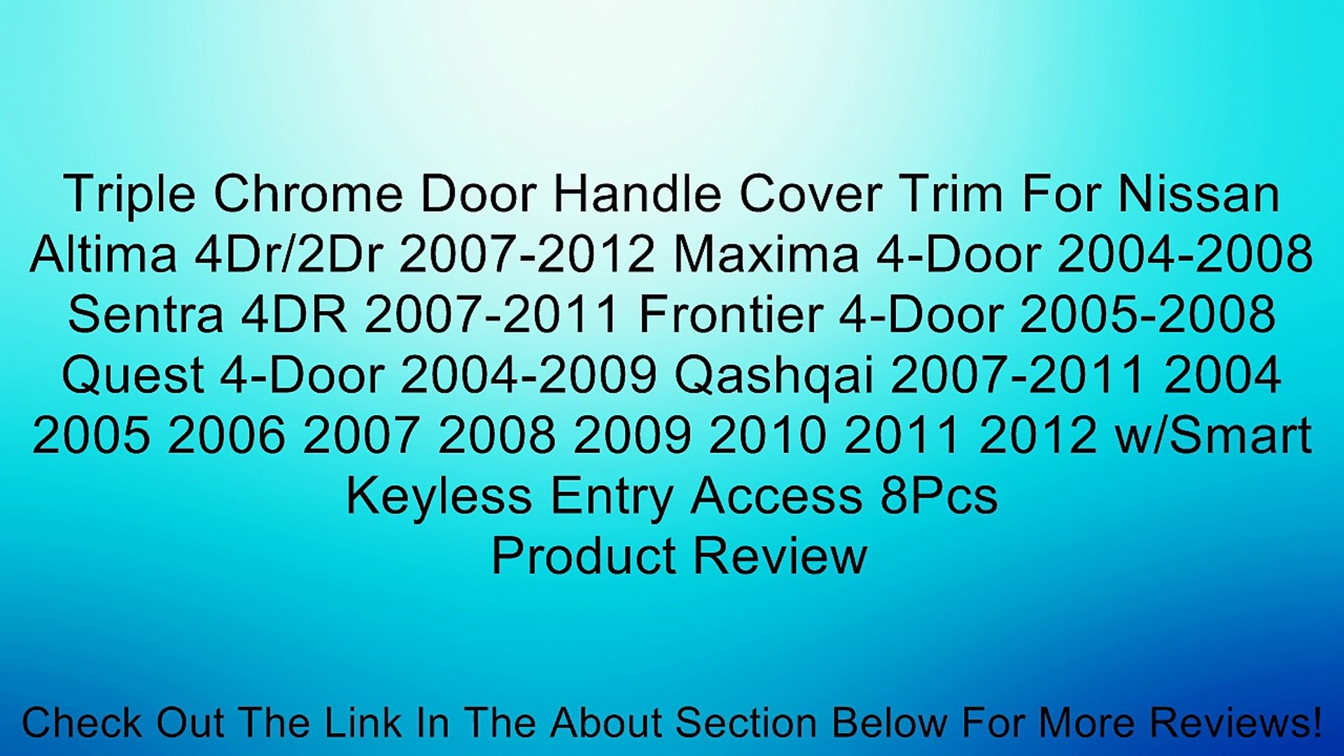 Triple Chrome Door Handle Cover Trim For Nissan Altima 4Dr/2Dr 2007-2012 Maxima 4-Door 2004-2008 Sentra 4DR 2007-2011 Frontier 4-Door 2005-2008 Quest 4-Door 2004-2009 Qashqai 2007-2011 2004 2005 2006 2007 2008 2009 2010 2011 2012 w/Smart Keyless Entry Acc