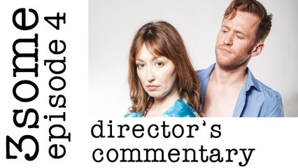 Director's Commentary 3some Episode 4