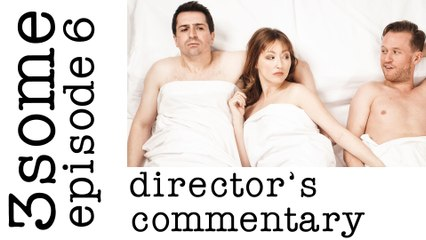 Director's Commentary 3some Episode 6