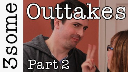 3some The Outtakes Part 2 (Blooper Reel and Bonus Deleted Scene)