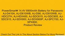PowerSmart� 14 4V 6900mAh Battery for Panasonic AJ-D410A, AJ-D610WB, AJ-D90, AJ-D910WB, AJ-HDC27H, AJ-HDX400, AJ-SDC615, AJ-SDC905, AJ-SDC915, AJ-SDX900, AJ-SDX900P, AJ-SPC700, AJ-SPX800, Review