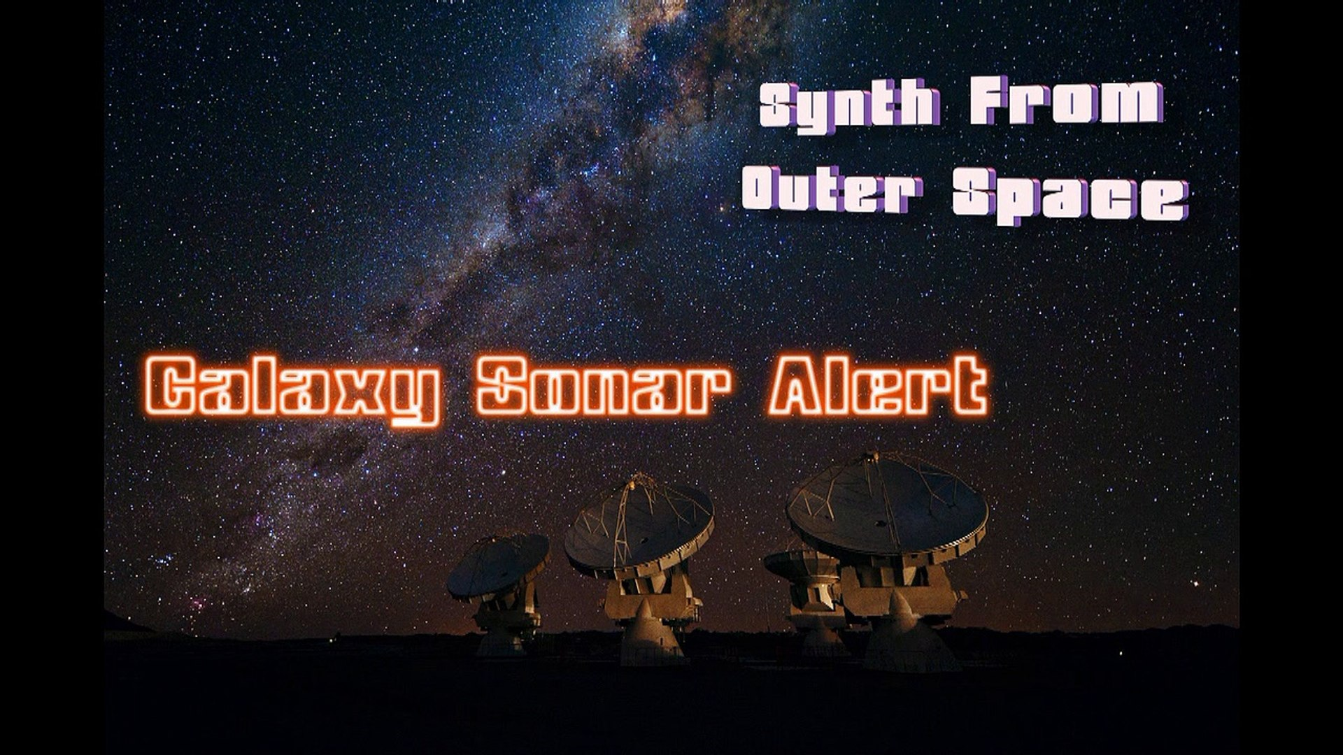 SYNTH FROM OUTER SPACE - GALAXY SONAR ALERT (Cosmic,Relax,Meditation,Sounds)