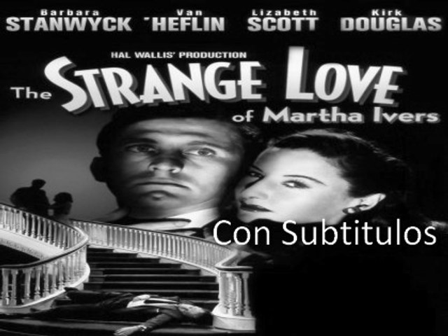 The Strange Love of Martha Ivers [Subt]