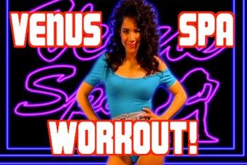 The Venus Spa Workout!