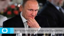 Russia Reaches Out to Europe's Far-right Parties